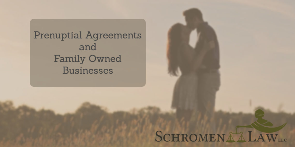 Prenuptial Agreements And Family Owned Businesses Schromen Law Llc