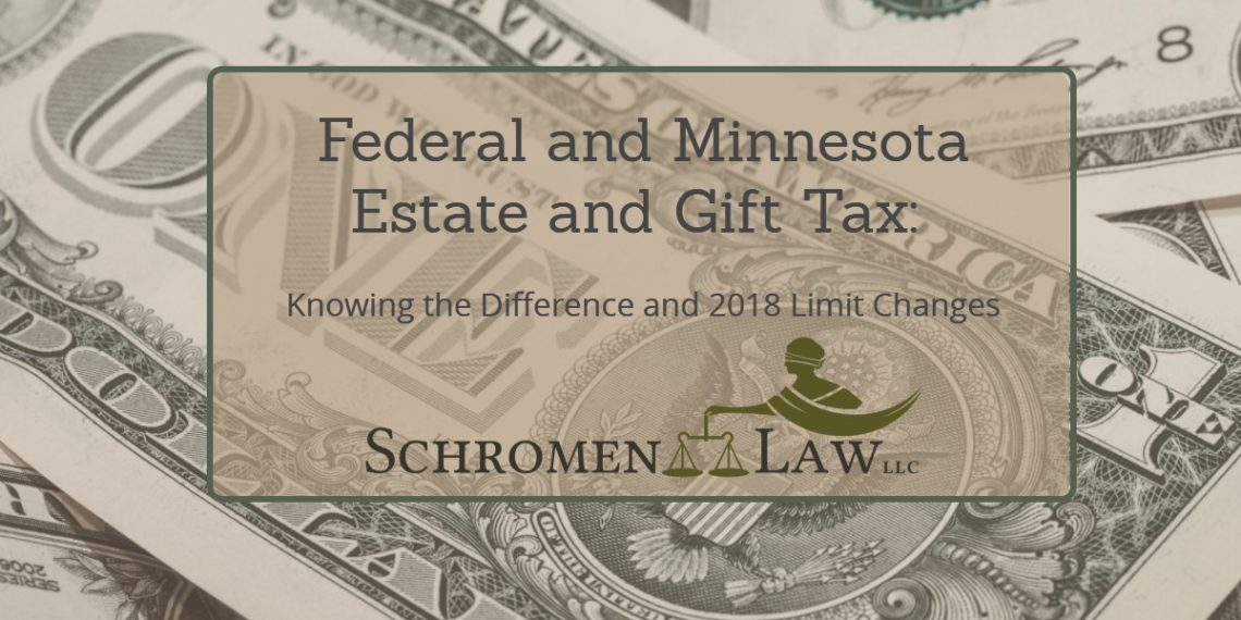Federal and Minnesota Estate and Gift Tax: Knowing the Difference and 2018 Limit Changes